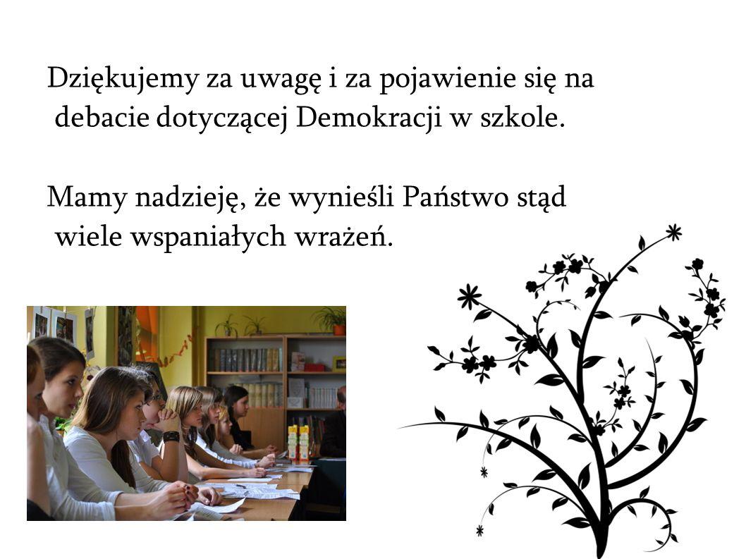 Dziękujemy za uwagę i za pojawienie się na debacie dotyczącej Demokracji w szkole. Mamy nadzieję, że wynieśli Państwo stąd wiele wspaniałych wrażeń.