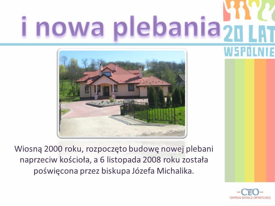 Wiosną 2000 roku, rozpoczęto budowę nowej plebani naprzeciw kościoła, a 6 listopada 2008 roku została poświęcona przez biskupa Józefa Michalika.