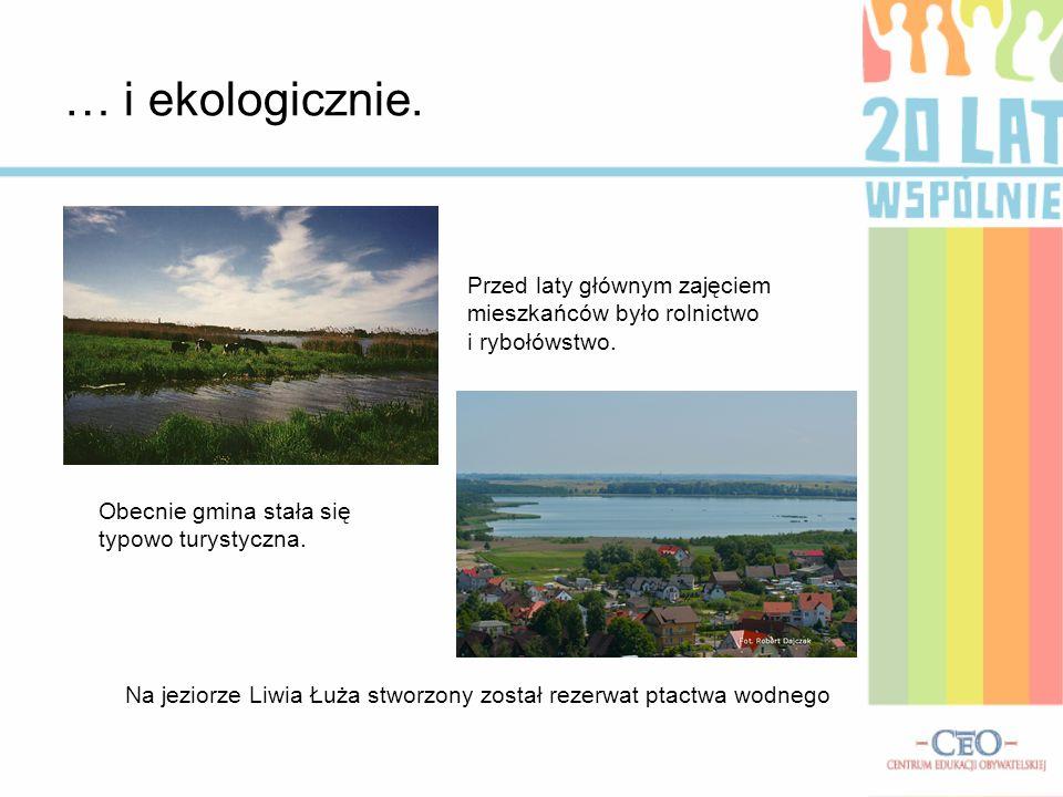 … i ekologicznie. Przed laty głównym zajęciem mieszkańców było rolnictwo i rybołówstwo. Obecnie gmina stała się typowo turystyczna. Na jeziorze Liwia