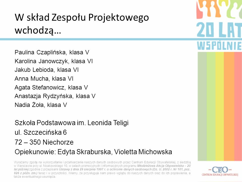 Paulina Czaplińska, klasa V Karolina Janowczyk, klasa VI Jakub Lebioda, klasa VI Anna Mucha, klasa VI Agata Stefanowicz, klasa V Anastazja Rydzyńska,