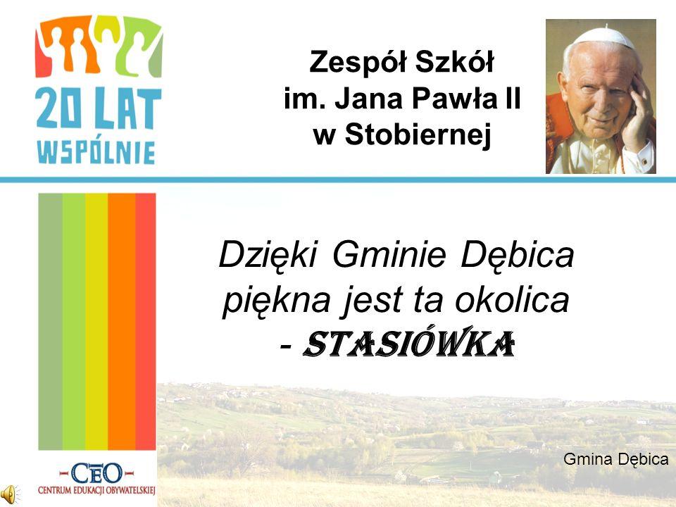 Zespół Szkół im. Jana Pawła II w Stobiernej Dzięki Gminie Dębica piękna jest ta okolica - STASIÓWKA Gmina Dębica