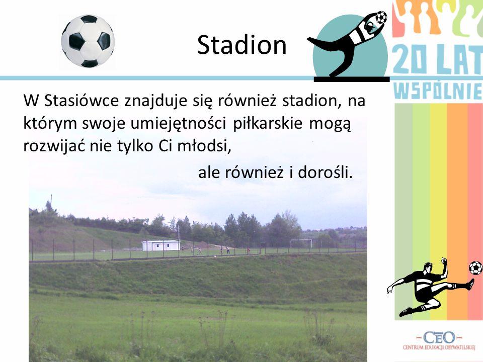 Stadion W Stasiówce znajduje się również stadion, na którym swoje umiejętności piłkarskie mogą rozwijać nie tylko Ci młodsi, ale również i dorośli.