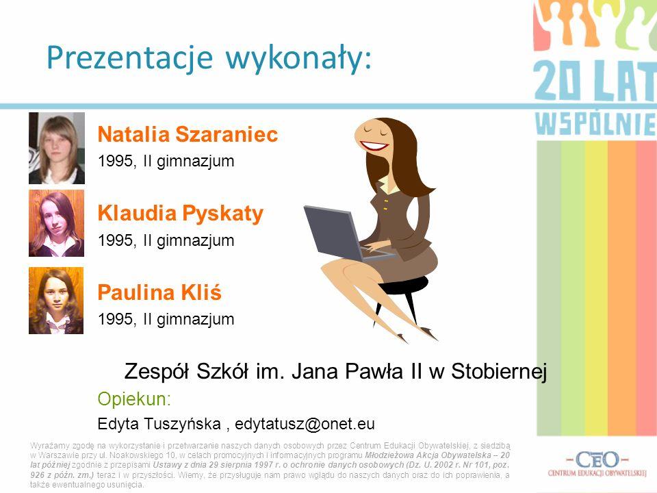 Natalia Szaraniec 1995, II gimnazjum Klaudia Pyskaty 1995, II gimnazjum Paulina Kliś 1995, II gimnazjum Zespół Szkół im. Jana Pawła II w Stobiernej Op