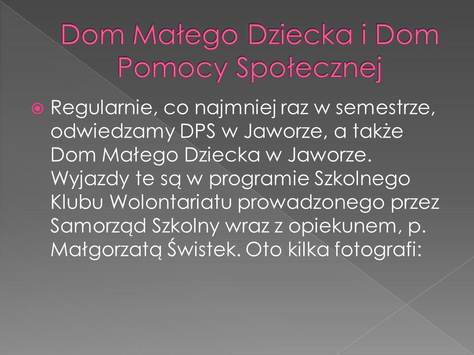 Regularnie, co najmniej raz w semestrze, odwiedzamy DPS w Jaworze, a także Dom Małego Dziecka w Jaworze.