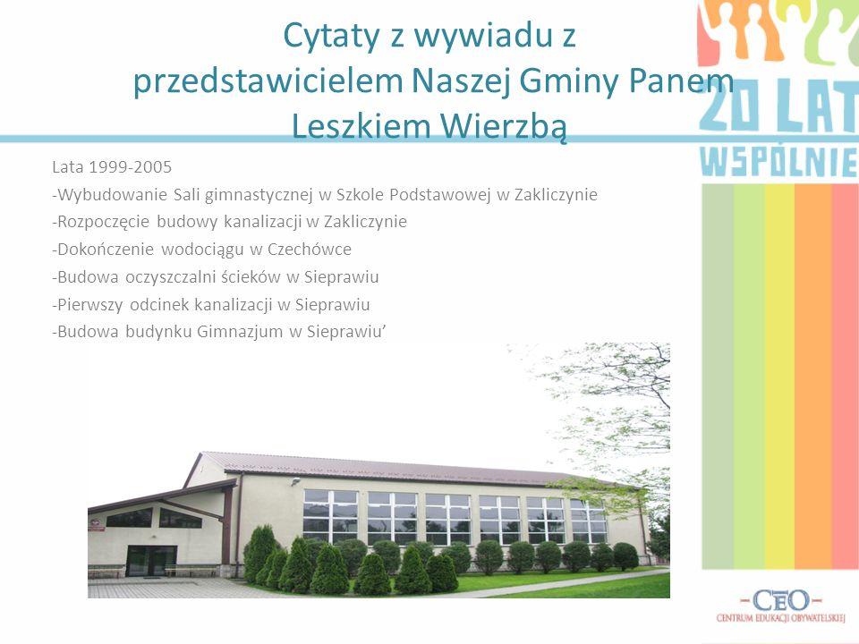 Cytaty z wywiadu z przedstawicielem Naszej Gminy Panem Leszkiem Wierzbą Lata 1999-2005 -Wybudowanie Sali gimnastycznej w Szkole Podstawowej w Zakliczy