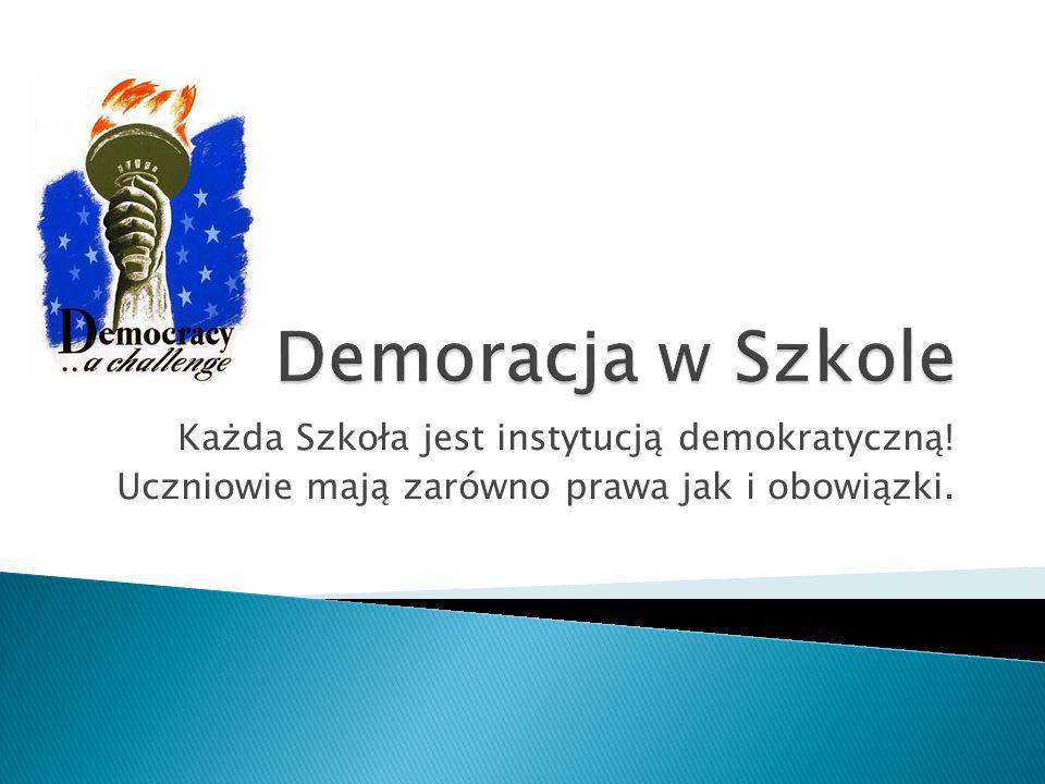 Każda Szkoła jest instytucją demokratyczną! Uczniowie mają zarówno prawa jak i obowiązki.