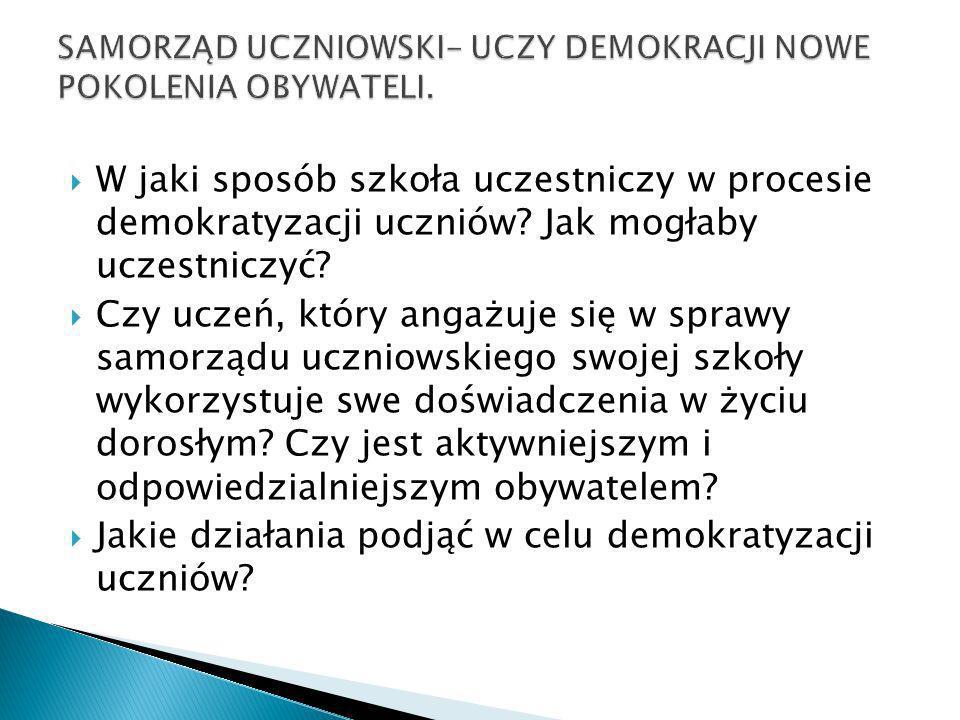 W jaki sposób szkoła uczestniczy w procesie demokratyzacji uczniów? Jak mogłaby uczestniczyć? Czy uczeń, który angażuje się w sprawy samorządu uczniow