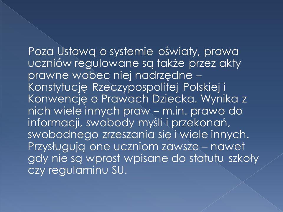 Poza Ustawą o systemie oświaty, prawa uczniów regulowane są także przez akty prawne wobec niej nadrzędne – Konstytucję Rzeczypospolitej Polskiej i Kon