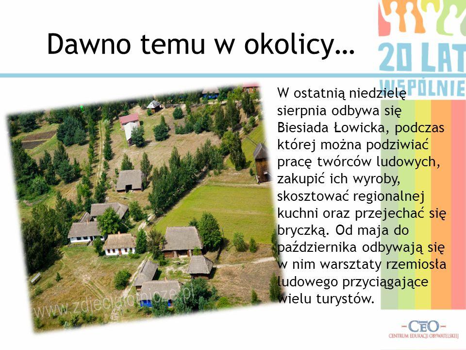 Dawno temu w okolicy… W ostatnią niedzielę sierpnia odbywa się Biesiada Łowicka, podczas której można podziwiać pracę twórców ludowych, zakupić ich wy