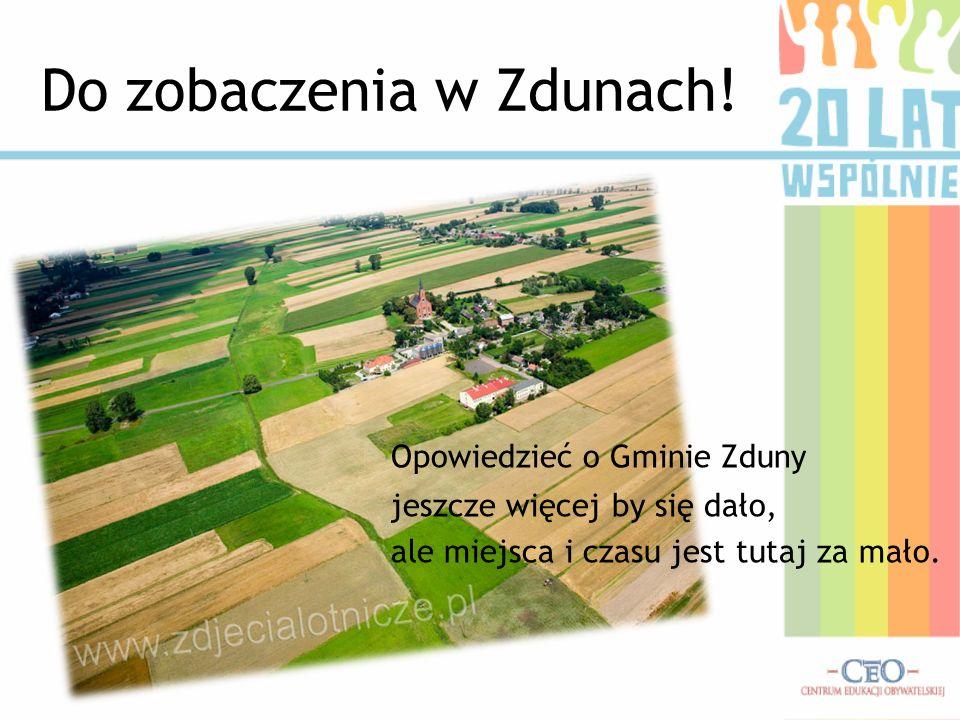 Do zobaczenia w Zdunach! Opowiedzieć o Gminie Zduny jeszcze więcej by się dało, ale miejsca i czasu jest tutaj za mało.