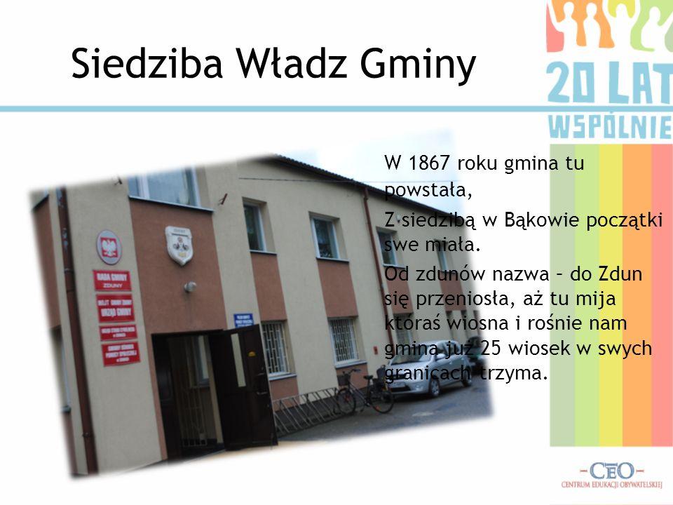 Siedziba Władz Gminy W 1867 roku gmina tu powstała, Z siedzibą w Bąkowie początki swe miała. Od zdunów nazwa – do Zdun się przeniosła, aż tu mija któr