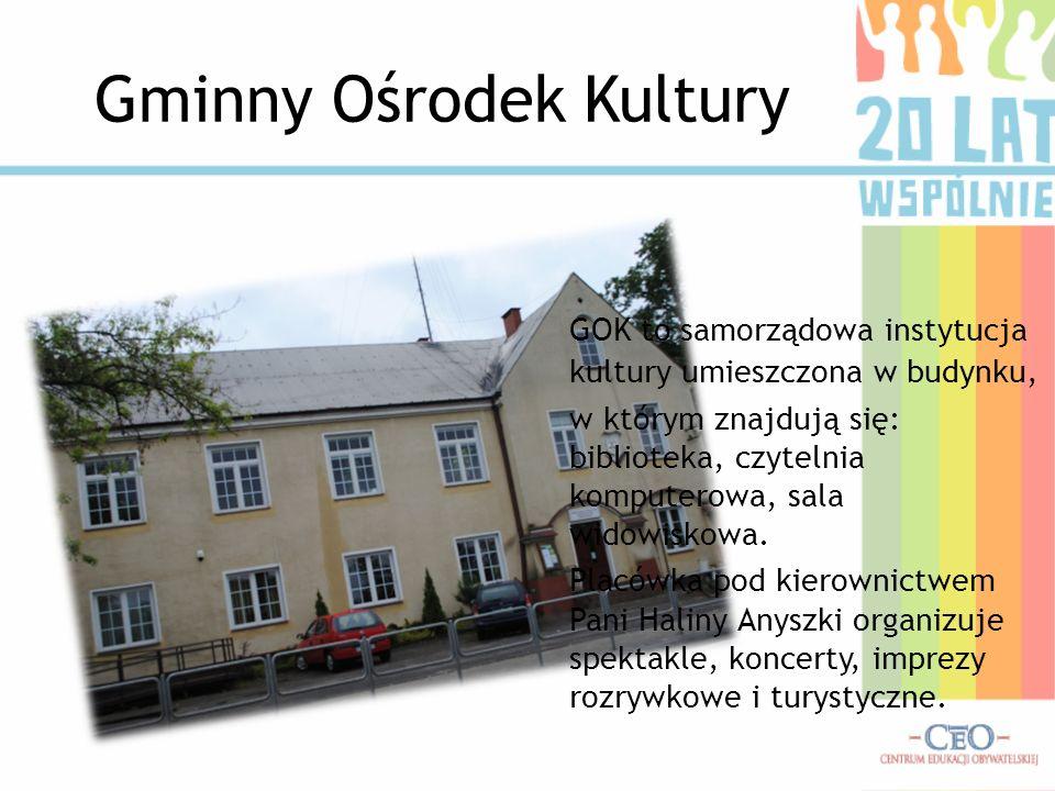 Gminny Ośrodek Kultury GOK to samorządowa instytucja kultury umieszczona w budynku, w którym znajdują się: biblioteka, czytelnia komputerowa, sala wid
