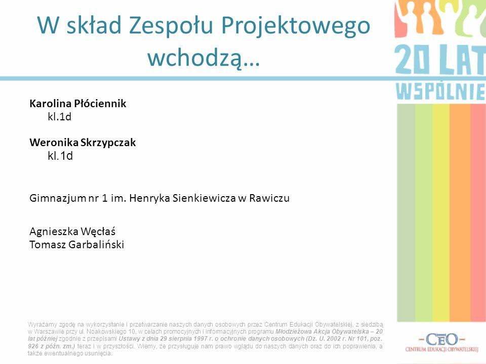 Karolina Płóciennik kl.1d Weronika Skrzypczak kl.1d Gimnazjum nr 1 im.
