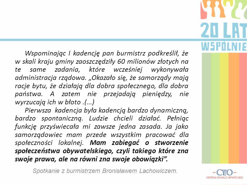 Wspominając I kadencję pan burmistrz podkreślił, że w skali kraju gminy zaoszczędziły 60 milionów złotych na te same zadania, które wcześniej wykonywała administracja rządowa.