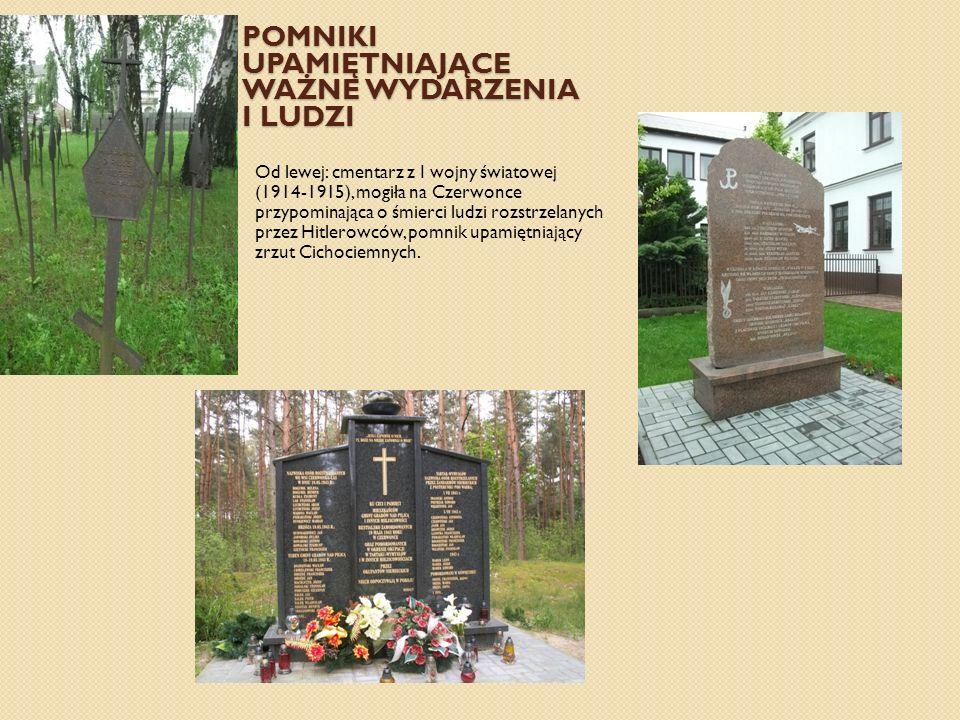 POMNIKI UPAMIĘTNIAJĄCE WAŻNE WYDARZENIA I LUDZI Od lewej: cmentarz z I wojny światowej (1914-1915), mogiła na Czerwonce przypominająca o śmierci ludzi rozstrzelanych przez Hitlerowców, pomnik upamiętniający zrzut Cichociemnych.