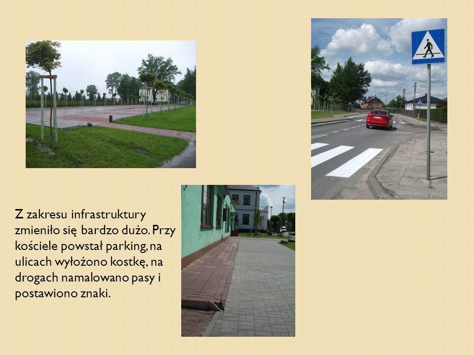 Z zakresu infrastruktury zmieniło się bardzo dużo. Przy kościele powstał parking, na ulicach wyłożono kostkę, na drogach namalowano pasy i postawiono