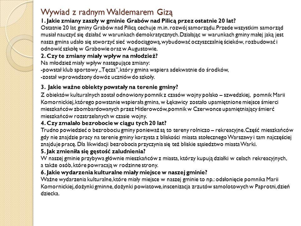 Wywiad z radnym Waldemarem Gizą 1. Jakie zmiany zaszły w gminie Grabów nad Pilicą przez ostatnie 20 lat? Ostatnie 20 lat gminy Grabów nad Pilicą cechu