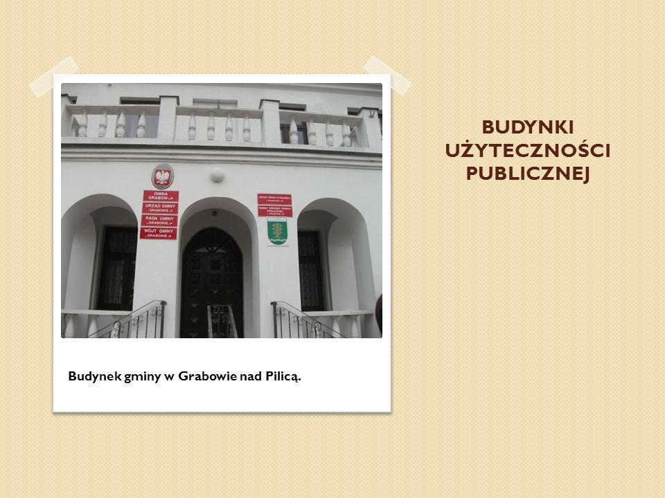 BUDYNKI UŻYTECZNOŚCI PUBLICZNEJ Budynek gminy w Grabowie nad Pilicą.