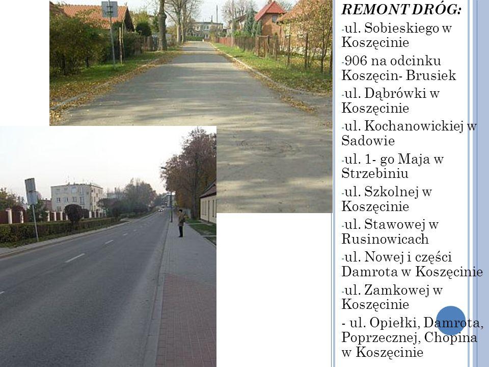 REMONT DRÓG: - ul. Sobieskiego w Koszęcinie - 906 na odcinku Koszęcin- Brusiek - ul. Dąbrówki w Koszęcinie - ul. Kochanowickiej w Sadowie - ul. 1- go