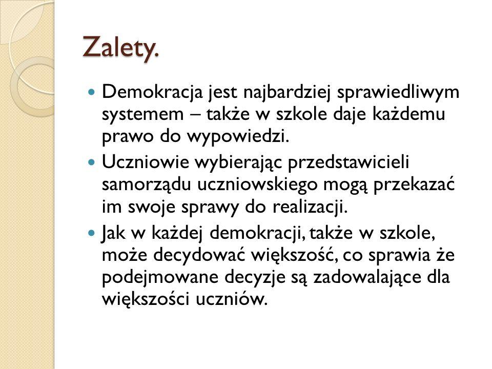 Zalety. Demokracja jest najbardziej sprawiedliwym systemem – także w szkole daje każdemu prawo do wypowiedzi. Uczniowie wybierając przedstawicieli sam