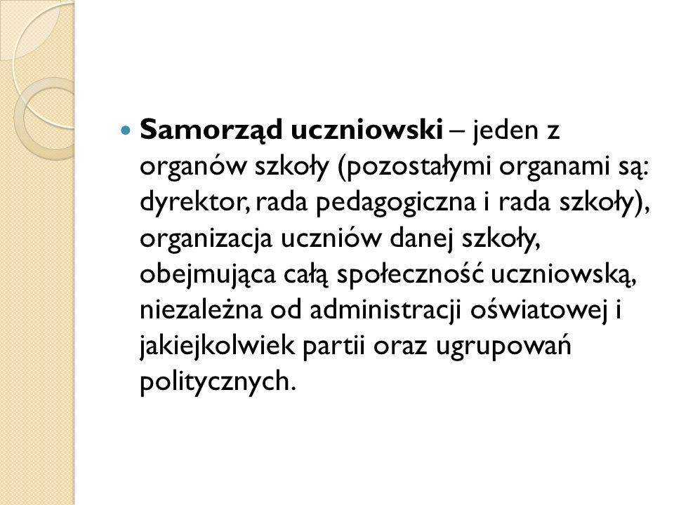 Samorząd uczniowski – jeden z organów szkoły (pozostałymi organami są: dyrektor, rada pedagogiczna i rada szkoły), organizacja uczniów danej szkoły, o