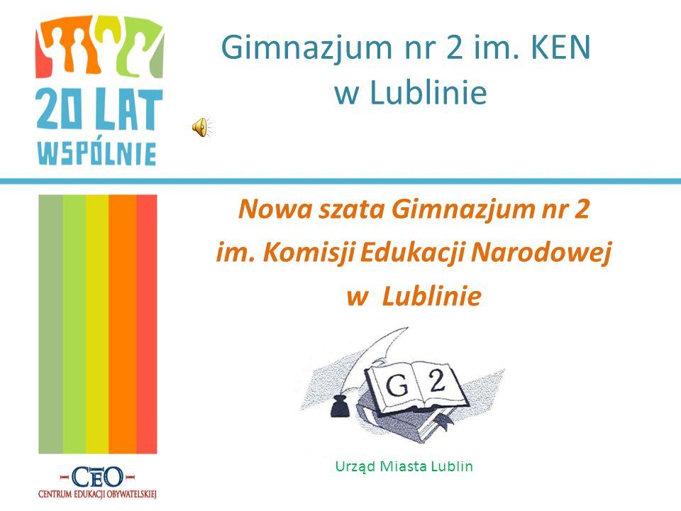 Gimnazjum nr 2 im. KEN w Lublinie Nowa szata Gimnazjum nr 2 im. Komisji Edukacji Narodowej w Lublinie Urząd Miasta Lublin