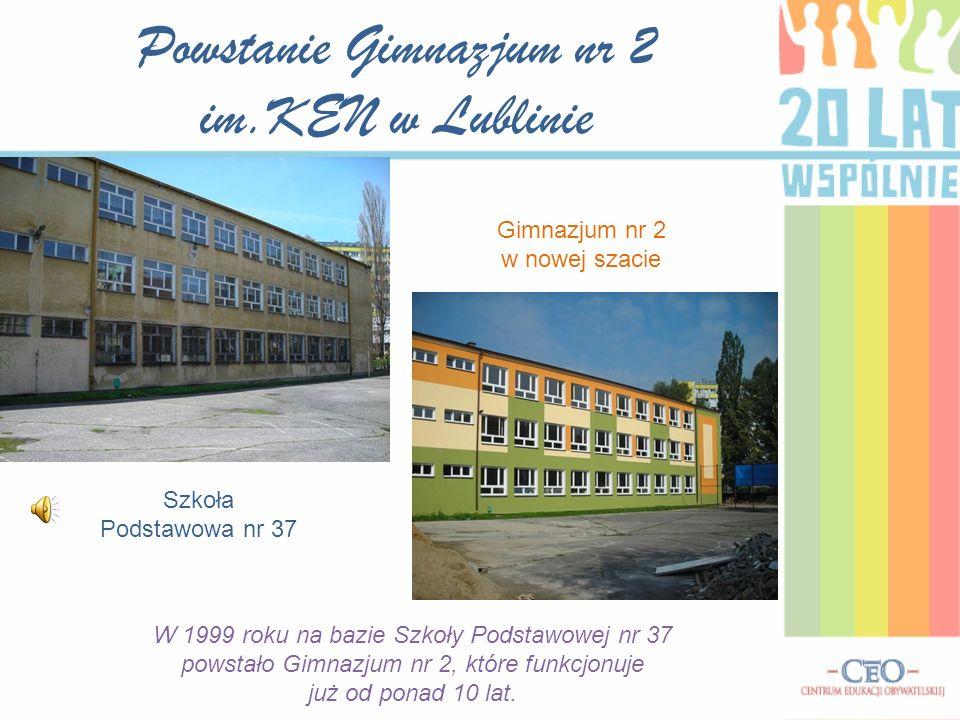 Powstanie Gimnazjum nr 2 im.KEN w Lublinie W 1999 roku na bazie Szkoły Podstawowej nr 37 powstało Gimnazjum nr 2, które funkcjonuje już od ponad 10 la