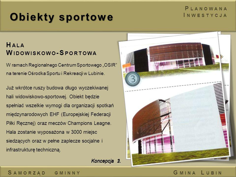 Obiekty sportowe H ALA W IDOWISKOWO -S PORTOWA W ramach Regionalnego Centrum Sportowego OSIR na terenie Ośrodka Sportu i Rekreacji w Lubinie. Już wkró
