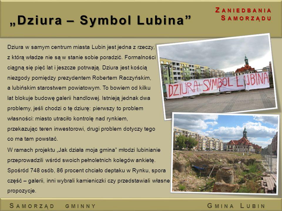Dziura – Symbol Lubina Dziura w samym centrum miasta Lubin jest jedna z rzeczy, z którą władze nie są w stanie sobie poradzić. Formalności ciągną się
