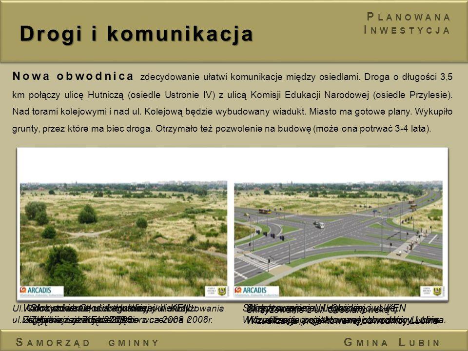 Drogi i komunikacja Nowa obwodnica zdecydowanie ułatwi komunikacje między osiedlami. Droga o długości 3,5 km połączy ulicę Hutniczą (osiedle Ustronie