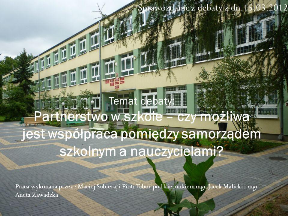 Sprawozdanie z debaty z dn.15.03.2012r. Temat debaty: Partnerstwo w szkole – czy możliwa jest współpraca pomiędzy samorządem szkolnym a nauczycielami?