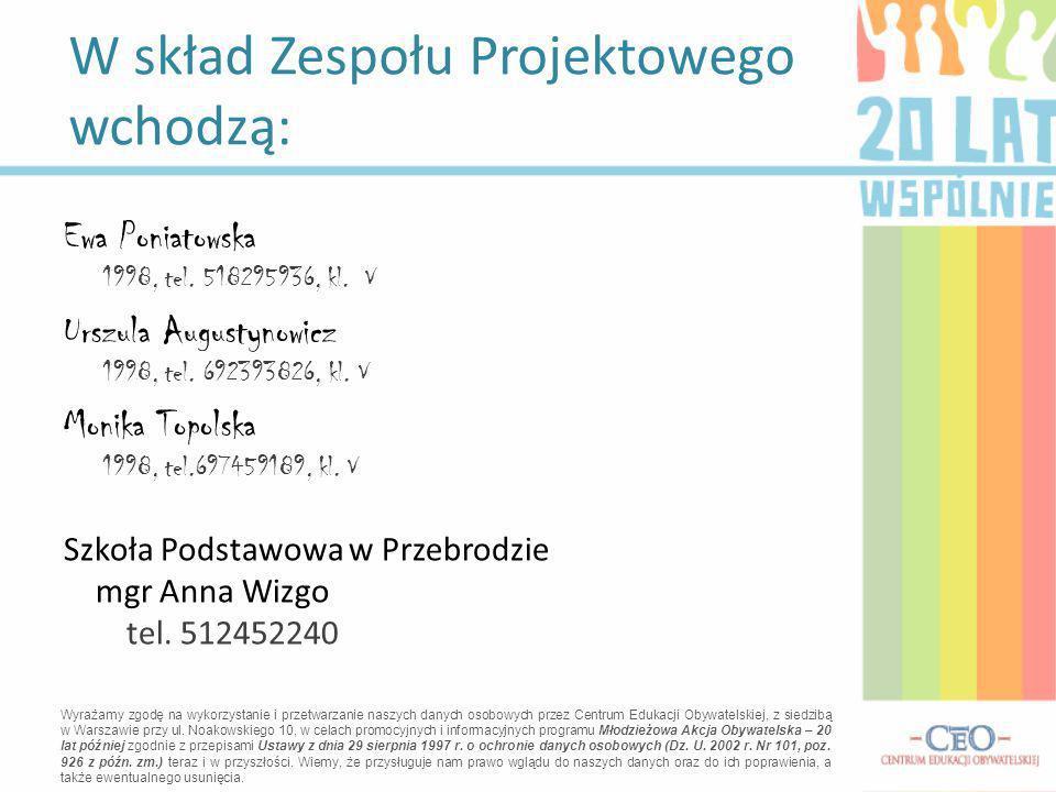 Ewa Poniatowska 1998, tel. 518295936, kl. V Urszula Augustynowicz 1998, tel. 692393826, kl. V Monika Topolska 1998, tel.697459189, kl. V Szkoła Podsta