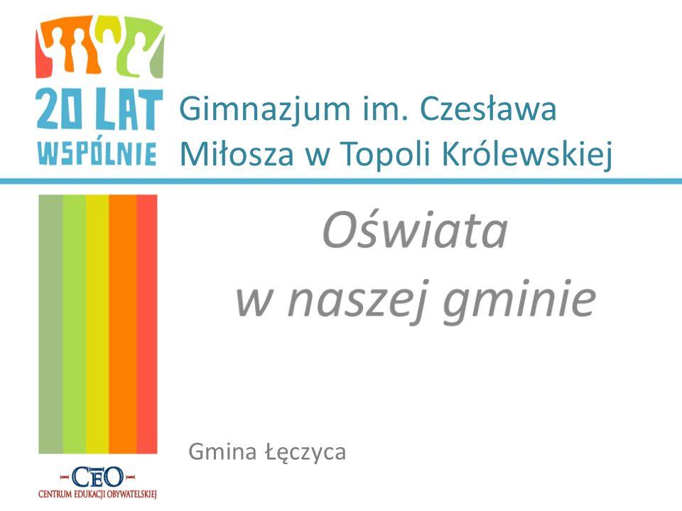 Gimnazjum im. Czesława Miłosza w Topoli Królewskiej Gmina Łęczyca