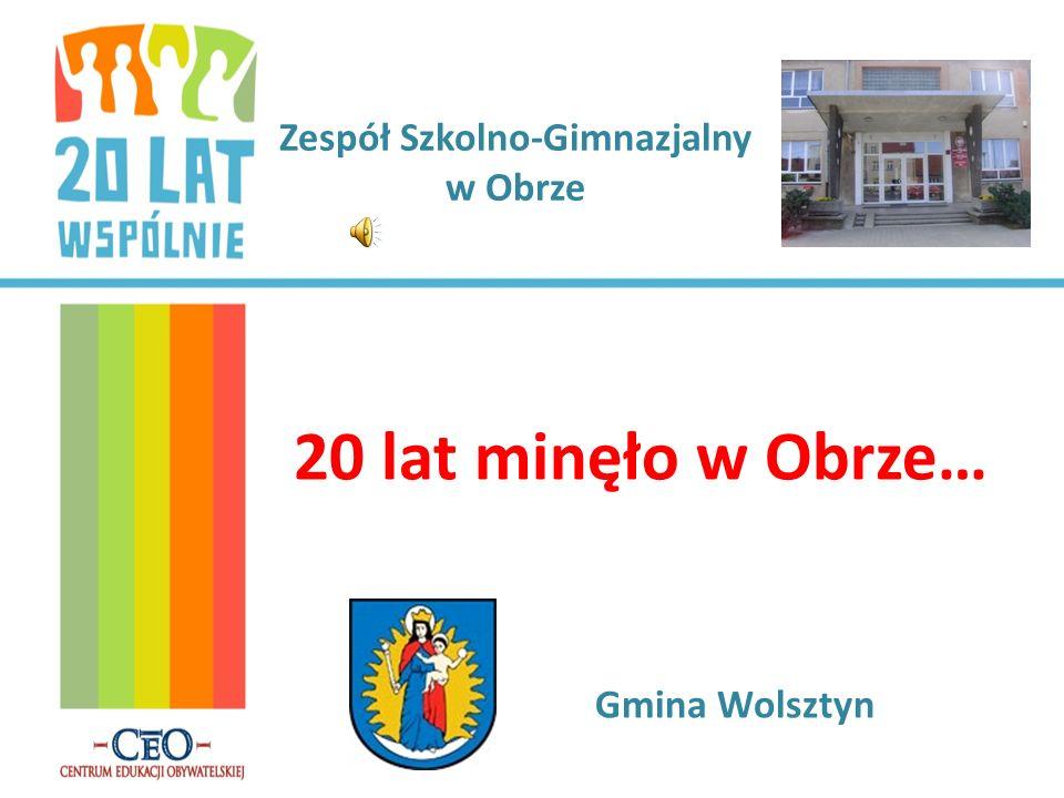 Zespół Szkolno-Gimnazjalny w Obrze Gmina Wolsztyn 20 lat minęło w Obrze…