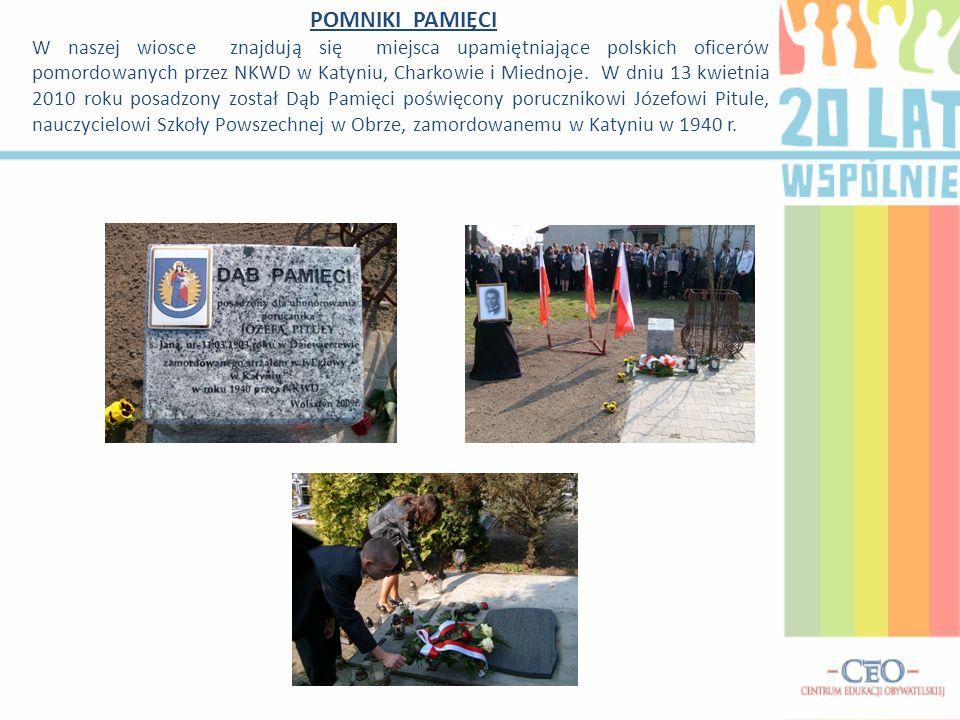 POMNIKI PAMIĘCI W naszej wiosce znajdują się miejsca upamiętniające polskich oficerów pomordowanych przez NKWD w Katyniu, Charkowie i Miednoje. W dniu