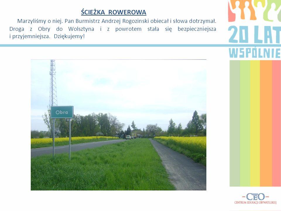 ŚCIEŻKA ROWEROWA Marzyliśmy o niej. Pan Burmistrz Andrzej Rogozinski obiecał i słowa dotrzymał. Droga z Obry do Wolsztyna i z powrotem stała się bezpi