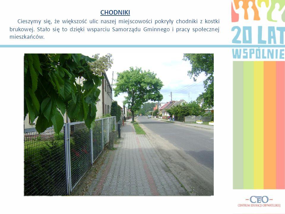 CHODNIKI Cieszymy się, że większość ulic naszej miejscowości pokryły chodniki z kostki brukowej. Stało się to dzięki wsparciu Samorządu Gminnego i pra