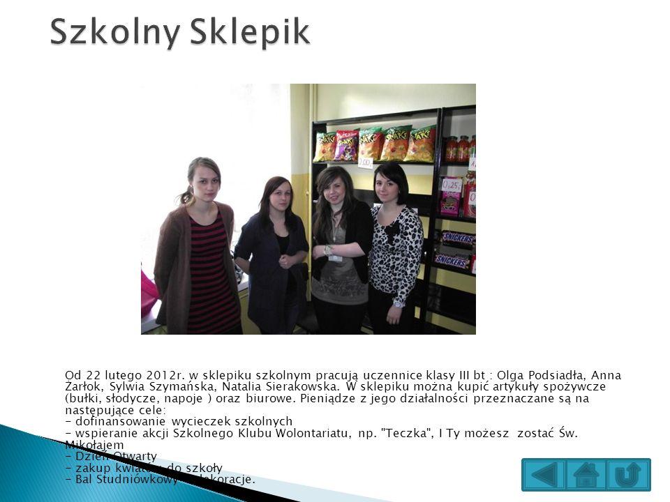 Od 22 lutego 2012r. w sklepiku szkolnym pracują uczennice klasy III bt : Olga Podsiadła, Anna Żarłok, Sylwia Szymańska, Natalia Sierakowska. W sklepik