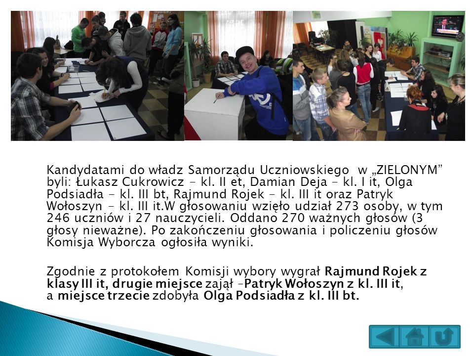Kandydatami do władz Samorządu Uczniowskiego w ZIELONYM byli: Łukasz Cukrowicz - kl. II et, Damian Deja - kl. I it, Olga Podsiadła - kl. III bt, Rajmu