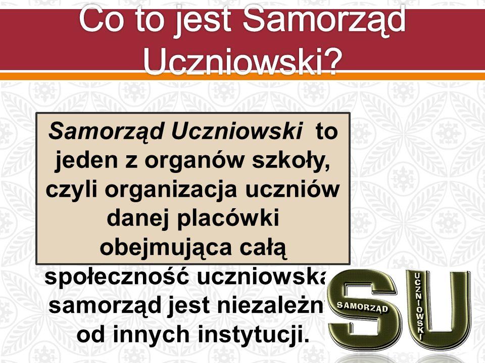Samorząd Uczniowski to jeden z organów szkoły, czyli organizacja uczniów danej placówki obejmująca całą społeczność uczniowską; samorząd jest niezależny od innych instytucji.