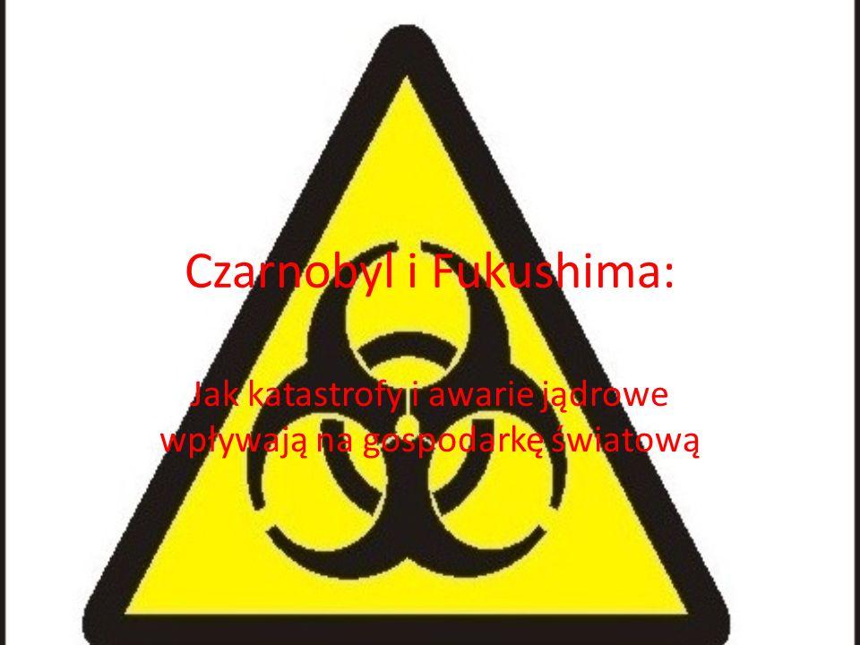 Czarnobyl i Fukushima: Jak katastrofy i awarie jądrowe wpływają na gospodarkę światową