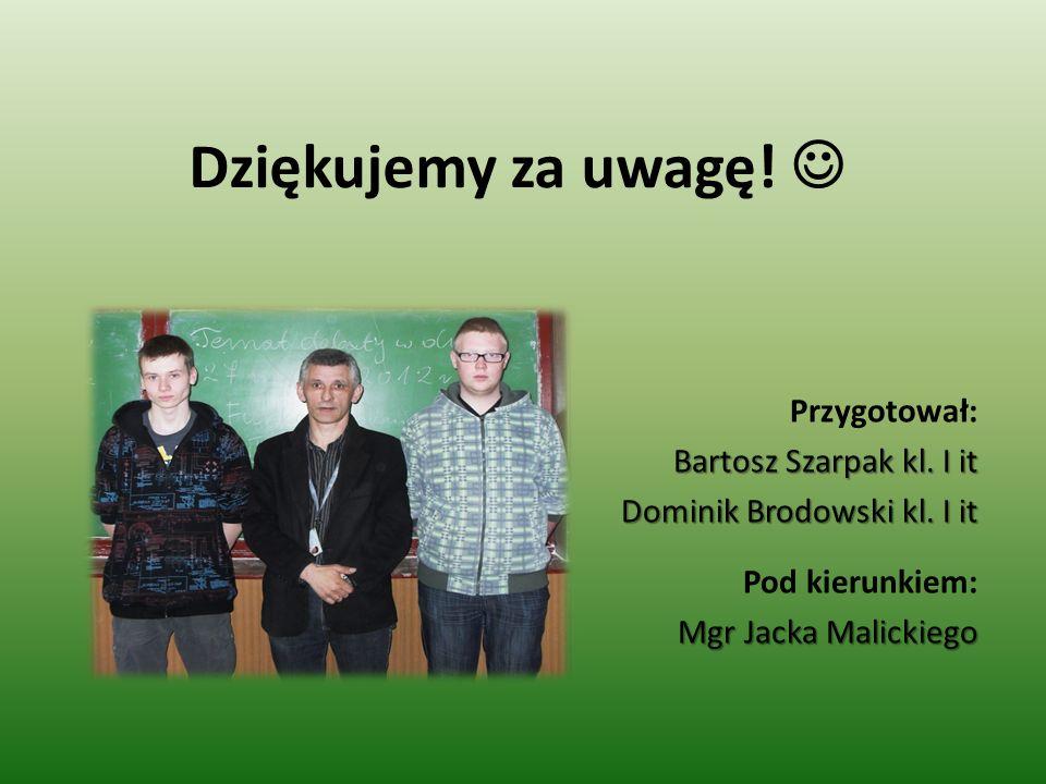 Dziękujemy za uwagę. Przygotował: Bartosz Szarpak kl.