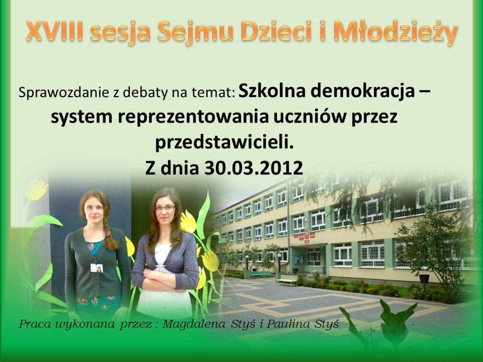 Praca wykonana przez : Magdalena Styś i Paulina Styś Sprawozdanie z debaty na temat: Szkolna demokracja – system reprezentowania uczniów przez przedstawicieli.