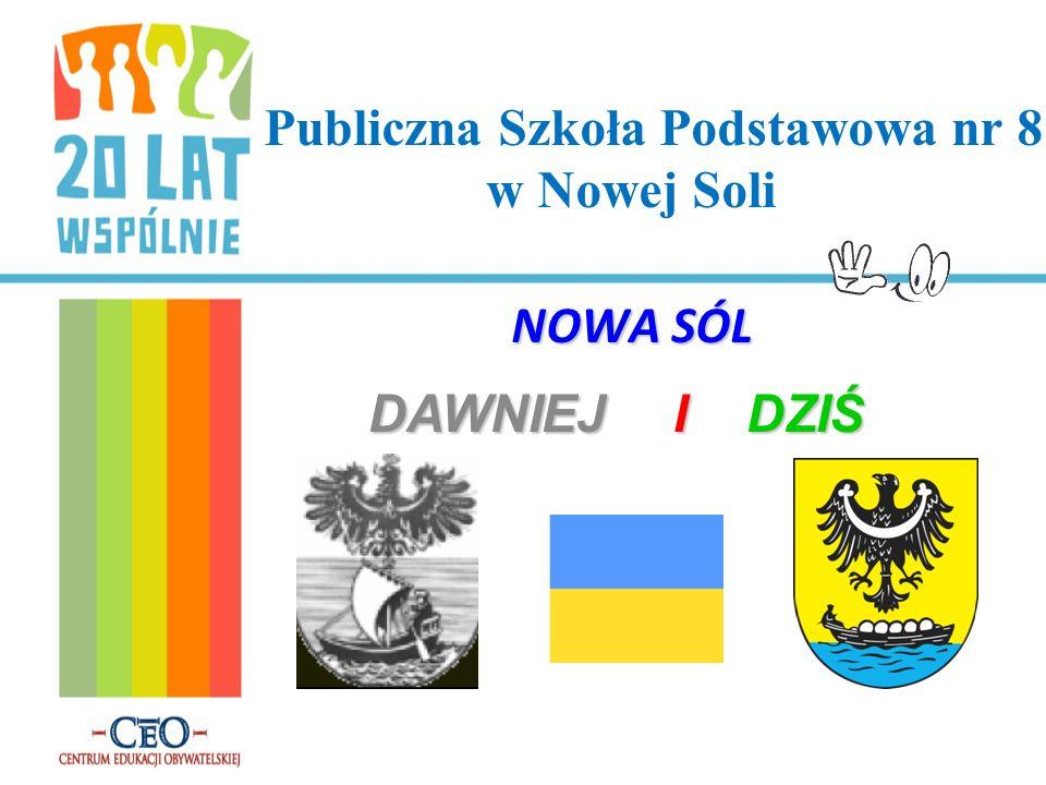 Publiczna Szkoła Podstawowa nr 8 w Nowej Soli NOWA SÓL DAWNIEJ I DZIŚ