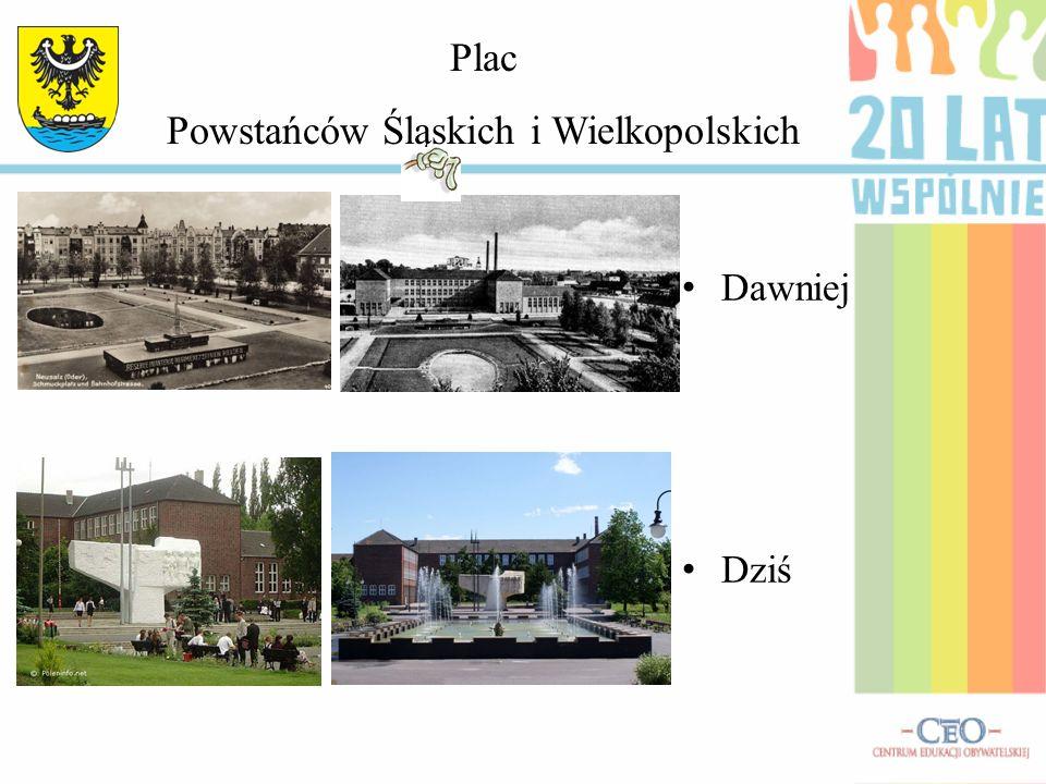 Dawniej Dziś Plac Powstańców Śląskich i Wielkopolskich