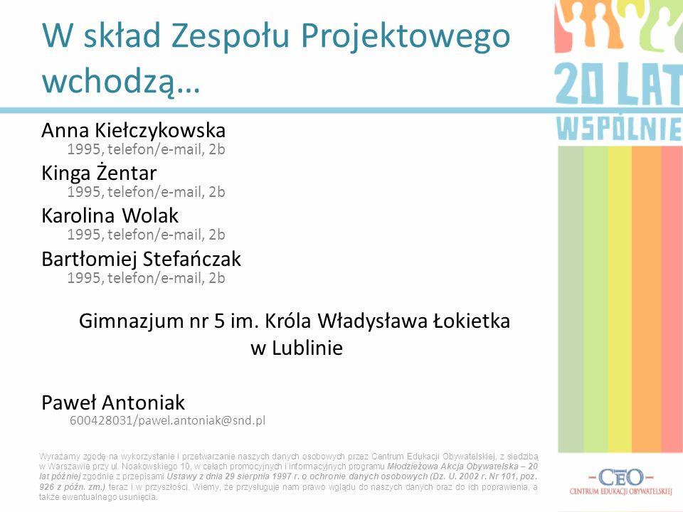 Anna Kiełczykowska 1995, telefon/e-mail, 2b Kinga Żentar 1995, telefon/e-mail, 2b Karolina Wolak 1995, telefon/e-mail, 2b Bartłomiej Stefańczak 1995,
