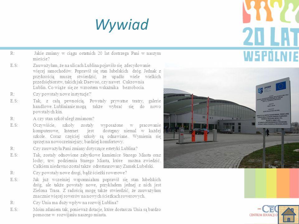 Wywiad R: Jakie zmiany w ciągu ostatnich 20 lat dostrzega Pani w naszym mieście? E.S: Zauważyłam, że na ulicach Lublina pojawiło się zdecydowanie więc