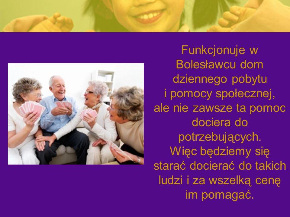 Funkcjonuje w Bolesławcu dom dziennego pobytu i pomocy społecznej, ale nie zawsze ta pomoc dociera do potrzebujących.