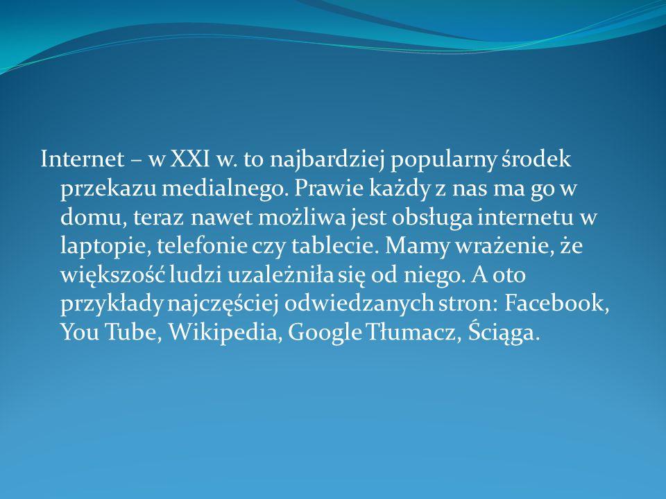 Internet – w XXI w. to najbardziej popularny środek przekazu medialnego. Prawie każdy z nas ma go w domu, teraz nawet możliwa jest obsługa internetu w