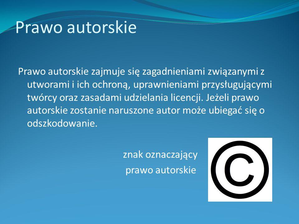Prawo autorskie Prawo autorskie zajmuje się zagadnieniami związanymi z utworami i ich ochroną, uprawnieniami przysługującymi twórcy oraz zasadami udzi